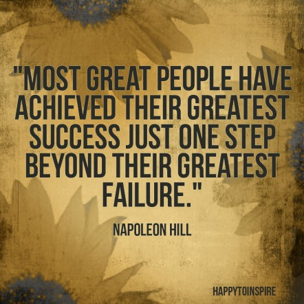 Most great people have achieved their greatest success just one step beyond their greatest failure copy